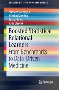 Boosted Statistical Relational Learners: From Benchmarks to Data-Driven Medicine (SpringerBriefs in Computer Science)