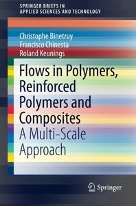 Flows in Polymers, Reinforced Polymers and Composites: A Multi-Scale Approach (SpringerBriefs in Applied Sciences and Technology)-cover