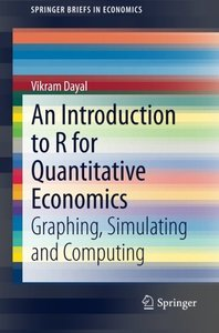 An Introduction to R for Quantitative Economics: Graphing, Simulating and Computing (SpringerBriefs in Economics)-cover