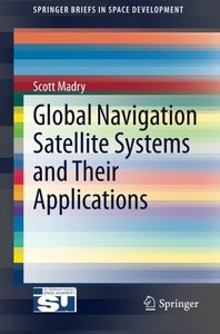Global Navigation Satellite Systems and Their Applications (SpringerBriefs in Space Development)-cover