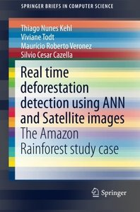 Real time deforestation detection using ANN and Satellite images: The Amazon Rainforest study case (SpringerBriefs in Computer Science)-cover