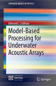 Model-Based Processing for Underwater Acoustic Arrays (SpringerBriefs in Physics)-cover