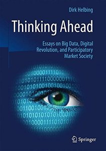Thinking Ahead - Essays on Big Data, Digital Revolution, and Participatory Market Society-cover