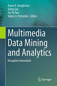 Multimedia Data Mining and Analytics: Disruptive Innovation-cover