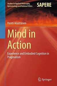 Mind in Action: Experience and Embodied Cognition in Pragmatism (Studies in Applied Philosophy, Epistemology and Rational Ethics)-cover