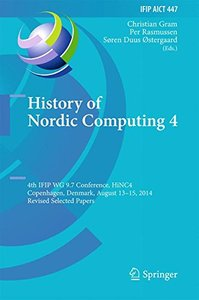 History of Nordic Computing 4: 4th IFIP WG 9.7 Conference, HiNC 4, Copenhagen, Denmark, August 13-15, 2014, Revised Selected Papers (IFIP Advances in Information and Communication Technology)-cover