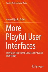 More Playful User Interfaces: Interfaces that Invite Social and Physical Interaction (Gaming Media and Social Effects)-cover