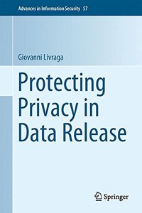 Protecting Privacy in Data Release (Advances in Information Security)