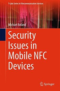 Security Issues in Mobile NFC Devices (T-Labs Series in Telecommunication Services)