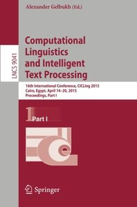Computational Linguistics and Intelligent Text Processing: 16th International Conference, CICLing 2015, Cairo, Egypt, April 14-20, 2015, Proceedings, Part I (Lecture Notes in Computer Science)-cover