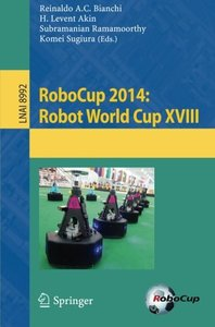 RoboCup 2014: Robot World Cup XVIII (Lecture Notes in Computer Science)-cover