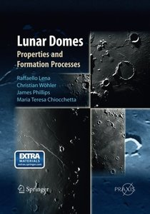 Lunar Domes: Properties and Formation Processes (Springer Praxis Books)