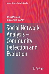 Social Network Analysis - Community Detection and Evolution (Lecture Notes in Social Networks)