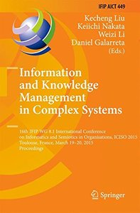 Information and Knowledge Management in Complex Systems: 16th IFIP WG 8.1 International Conference on Informatics and Semiotics in Organisations, ... in Information and Communication Technology)-cover