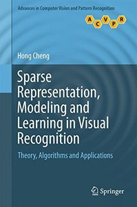 Sparse Representation, Modeling and Learning in Visual Recognition: Theory, Algorithms and Applications (Advances in Computer Vision and Pattern Recognition)-cover