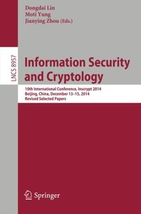 Information Security and Cryptology: 10th International Conference, Inscrypt 2014, Beijing, China, December 13-15, 2014, Revised Selected Papers (Lecture Notes in Computer Science)-cover