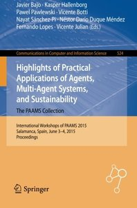 Highlights of Practical Applications of Agents, Multi-Agent Systems, and Sustainability - The PAAMS Collection: International Workshops of PAAMS 2015, ... in Computer and Information Science)-cover