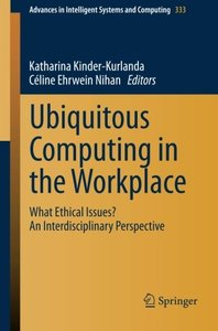 Ubiquitous Computing in the Workplace: What Ethical Issues? An Interdisciplinary Perspective (Advances in Intelligent Systems and Computing)-cover