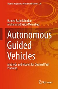Autonomous Guided Vehicles: Methods and Models for Optimal Path Planning (Studies in Systems, Decision and Control)-cover
