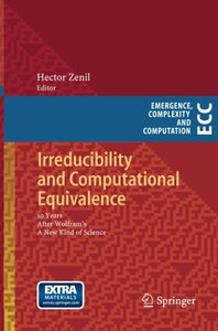 Irreducibility and Computational Equivalence: 10 Years After Wolfram's A New Kind of Science (Emergence, Complexity and Computation)