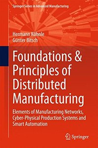 Foundations & Principles of Distributed Manufacturing: Elements of Manufacturing Networks, Cyber-Physical Production Systems and Smart Automation (Springer Series in Advanced Manufacturing)-cover