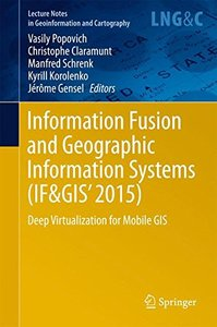 Information Fusion and Geographic Information Systems (IF&GIS' 2015): Deep Virtualization for Mobile GIS (Lecture Notes in Geoinformation and Cartography)-cover
