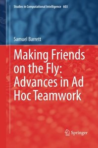 Making Friends on the Fly: Advances in Ad Hoc Teamwork (Studies in Computational Intelligence)-cover