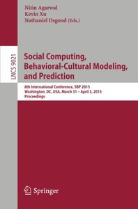 Social Computing, Behavioral-Cultural Modeling, and Prediction: 8th International Conference, SBP 2015, Washington, DC, USA, March 31-April 3, 2015. Proceedings (Lecture Notes in Computer Science)-cover