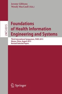 Foundations of Health Information Engineering and Systems: Third International Symposium, FHIES 2013, Macau, China, August 21-23, 2013. Revised Selected Papers (Lecture Notes in Computer Science)-cover