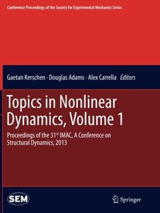 Topics in Nonlinear Dynamics, Volume 1: Proceedings of the 31st IMAC, A Conference on Structural Dynamics, 2013 (Conference Proceedings of the Society for Experimental Mechanics Series)-cover