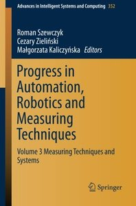 Progress in Automation, Robotics and Measuring Techniques: Volume 3 Measuring Techniques and Systems (Advances in Intelligent Systems and Computing)-cover