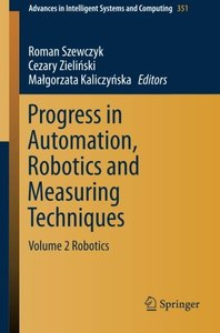Progress in Automation, Robotics and Measuring Techniques: Volume 2 Robotics (Advances in Intelligent Systems and Computing)