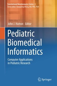 Pediatric Biomedical Informatics: Computer Applications in Pediatric Research (Translational Bioinformatics)-cover
