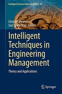 Intelligent Techniques in Engineering Management: Theory and Applications (Intelligent Systems Reference Library)