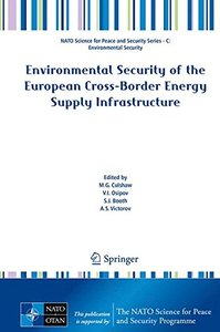 Environmental Security of the European Cross-Border Energy Supply Infrastructure (NATO Science for Peace and Security Series C: Environmental Security)-cover