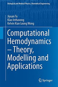 Computational Hemodynamics - Theory, Modelling and Applications (Biological and Medical Physics, Biomedical Engineering)-cover