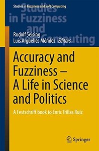 Accuracy and Fuzziness. A Life in Science and Politics: A Festschrift book to Enric Trillas Ruiz (Studies in Fuzziness and Soft Computing)-cover