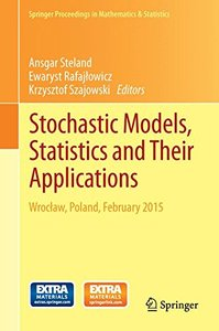 Stochastic Models, Statistics and Their Applications: Wroclaw, Poland, February 2015 (Springer Proceedings in Mathematics & Statistics)