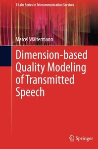 Dimension-based Quality Modeling of Transmitted Speech (T-Labs Series in Telecommunication Services)-cover