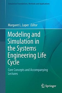 Modeling and Simulation in the Systems Engineering Life Cycle: Core Concepts and Accompanying Lectures (Simulation Foundations, Methods and Applications)-cover