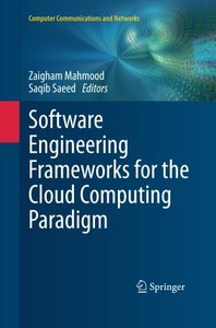 Software Engineering Frameworks for the Cloud Computing Paradigm (Computer Communications and Networks)-cover