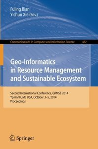 Geo-Informatics in Resource Management and Sustainable Ecosystem: International Conference, GRMSE 2014, Ypsilanti, USA, October 3-5, 2014, Proceedings ... in Computer and Information Science)-cover