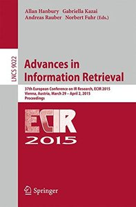 Advances in Information Retrieval: 37th European Conference on IR Research, ECIR 2015, Vienna, Austria, March 29 - April 2, 2015. Proceedings (Lecture Notes in Computer Science)-cover
