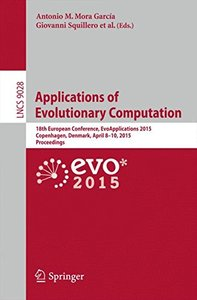 Applications of Evolutionary Computation: 18th European Conference, EvoApplications 2015, Copenhagen, Denmark, April 8-10, 2015, Proceedings (Lecture Notes in Computer Science)-cover