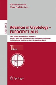 Advances in Cryptology -- EUROCRYPT 2015: 34th Annual International Conference on the Theory and Applications of Cryptographic Techniques, Sofia, ... Part I (Lecture Notes in Computer Science)-cover