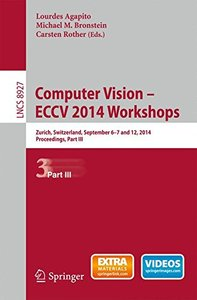 Computer Vision - ECCV 2014 Workshops: Zurich, Switzerland, September 6-7 and 12, 2014, Proceedings, Part III (Lecture Notes in Computer Science)-cover