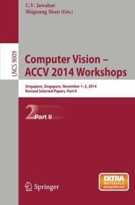 Computer Vision - ACCV 2014 Workshops: Singapore, Singapore, November 1-2, 2014, Revised Selected Papers, Part II (Lecture Notes in Computer Science)-cover