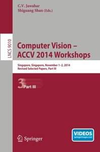 Computer Vision - ACCV 2014 Workshops: Singapore, Singapore, November 1-2, 2014, Revised Selected Papers, Part III (Lecture Notes in Computer Science)-cover