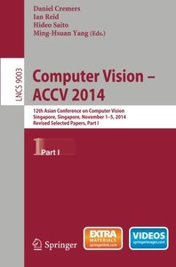 Computer Vision -- ACCV 2014: 12th Asian Conference on Computer Vision, Singapore, Singapore, November 1-5, 2014, Revised Selected Papers, Part I (Lecture Notes in Computer Science)-cover