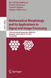 Mathematical Morphology and Its Applications to Signal and Image Processing: 12th International Symposium, ISMM 2015, Reykjavik, Iceland, May 27-29, ... (Lecture Notes in Computer Science)-cover